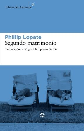 SEGUNDO MATRIMONIO - PHILLIP LOPATE